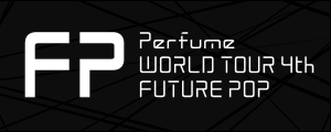 Perfume WORLD TOUR 4th FUTURE POP